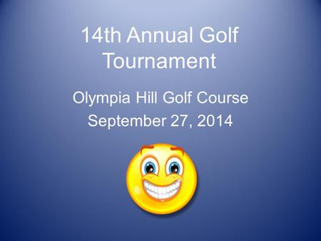 14th Annual Golf Tournament Olympia Hill Golf Course September 27, 2014.