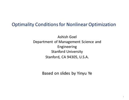 Optimality Conditions for Nonlinear Optimization Ashish Goel Department of Management Science and Engineering Stanford University Stanford, CA 94305, U.S.A.
