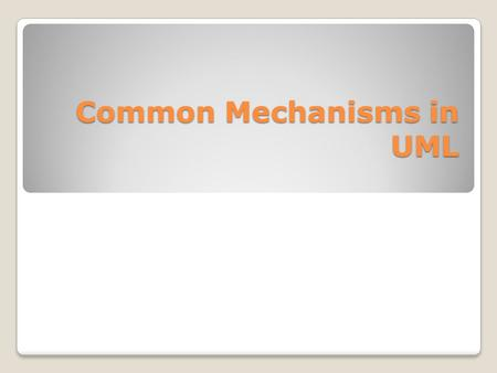 Common Mechanisms in UML