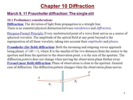 1 Chapter 10 Diffraction March 9, 11 Fraunhofer diffraction: The single slit 10.1 Preliminary considerations Diffraction: The deviation of light from propagation.