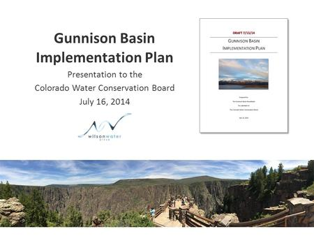Gunnison Basin Implementation Plan Presentation to the Colorado Water Conservation Board July 16, 2014.