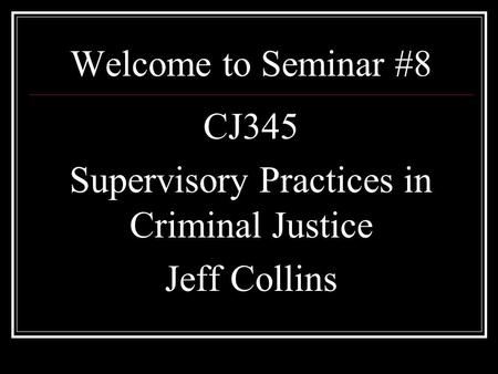 CJ345 Supervisory Practices in Criminal Justice Jeff Collins