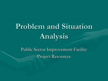 Problem and Situation Analysis Public Sector Improvement Facility Project Resources.