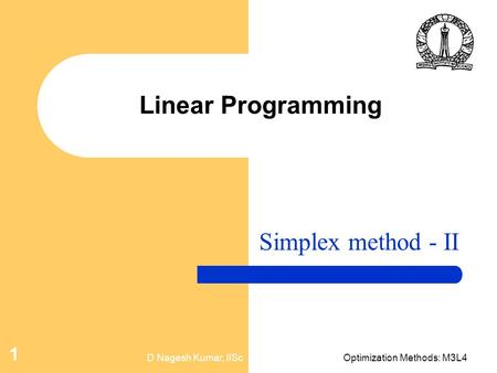 D Nagesh Kumar, IIScOptimization Methods: M3L4 1 Linear Programming Simplex method - II.