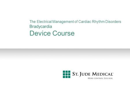 The Electrical Management of Cardiac Rhythm Disorders Bradycardia Device Course The Electrical Management of Cardiac Rhythm Disorders, Bradycardia, Slide.