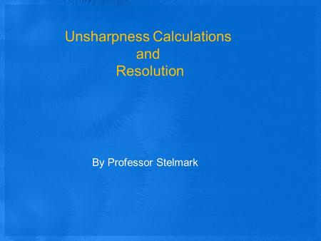 Unsharpness Calculations and Resolution By Professor Stelmark.