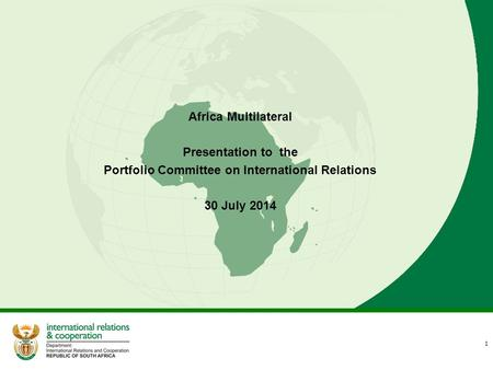 Africa Multilateral Presentation to the Portfolio Committee on International Relations 30 July 2014 1.