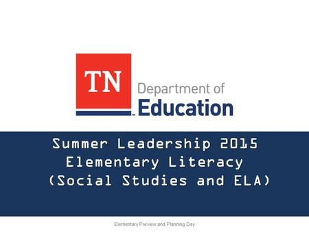 Summer Leadership 2015 Elementary Literacy (Social Studies and ELA) Elementary Preview and Planning Day.