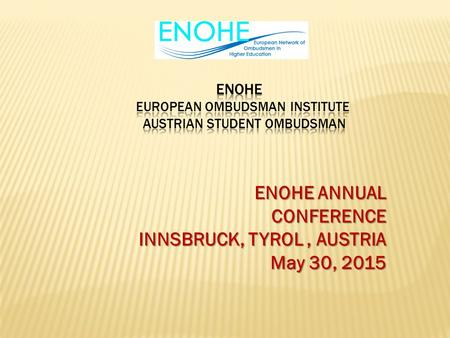 ENOHE ANNUAL CONFERENCE INNSBRUCK, TYROL, AUSTRIA May 30, 2015.