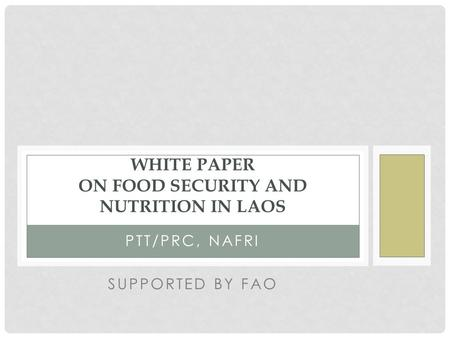 PTT/PRC, NAFRI SUPPORTED BY FAO WHITE PAPER ON FOOD SECURITY AND NUTRITION IN LAOS.