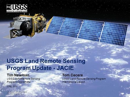 USGS Land Remote Sensing Program Update - JACIE Tim Newman USGS Land Remote Sensing Program Coordinator 5 May 2015 U.S. Department of the Interior U.S.
