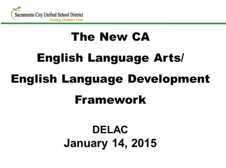 DELAC January 14, 2015 The New CA English Language Arts/ English Language Development Framework.