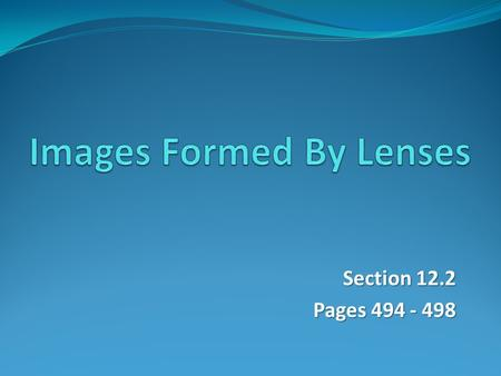 Section 12.2 Pages 494 - 498. Lens Terminology The principal axis is an imaginary line drawn through the optical centre perpendicular to both surfaces.