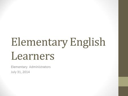 Elementary English Learners Elementary Administrators July 31, 2014.