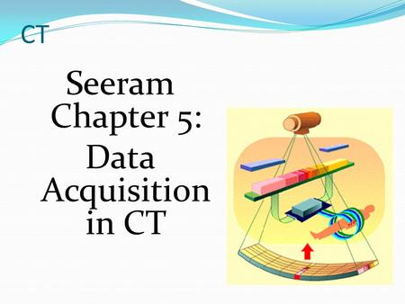 Seeram Chapter 5: Data Acquisition in CT