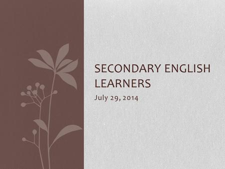July 29, 2014 SECONDARY ENGLISH LEARNERS. Let's Review!