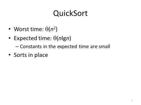 1 QuickSort Worst time:  (n 2 ) Expected time:  (nlgn) – Constants in the expected time are small Sorts in place.