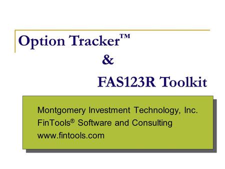 Montgomery Investment Technology, Inc. FinTools ® Software and Consulting www.fintools.com Montgomery Investment Technology, Inc. FinTools ® Software and.