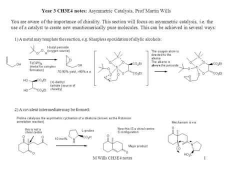 1 Year 3 CH3E4 notes: Asymmetric Catalysis, Prof Martin Wills You are aware of the importance of chirality. This section will focus on asymmetric catalysis,