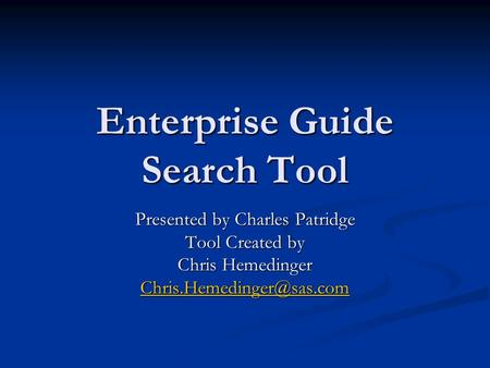 Enterprise Guide Search Tool Presented by Charles Patridge Tool Created by Chris Hemedinger