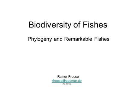 Biodiversity of Fishes Phylogeny and Remarkable Fishes Rainer Froese (13.11.14)