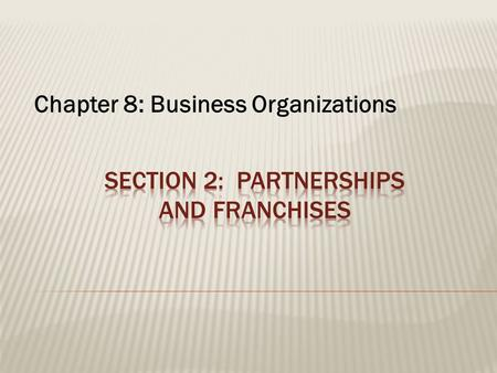Chapter 8: Business Organizations.  A business organization that is  Owned by two or more people  Responsibilities are split  Profits are split.