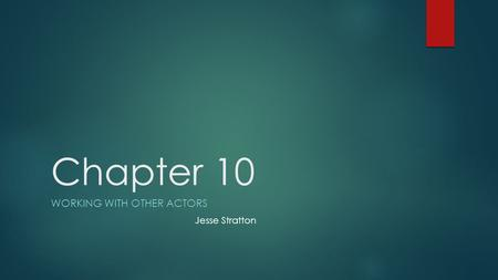 Chapter 10 WORKING WITH OTHER ACTORS Jesse Stratton.
