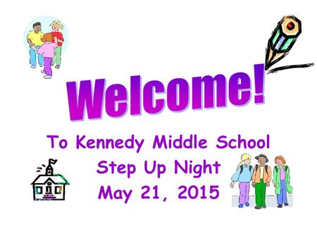 To Kennedy Middle School Step Up Night May 21, 2015.