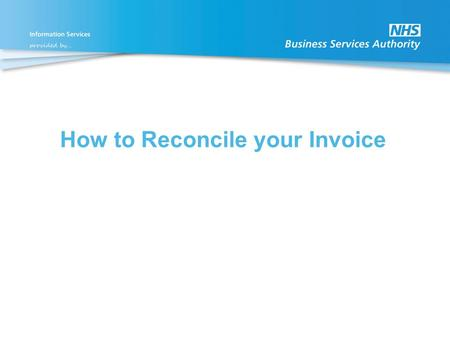 How to Reconcile your Invoice. To reconcile your invoice you will need access to the Itemised Prescribing Payment (IPP) Report and the Remuneration Report,