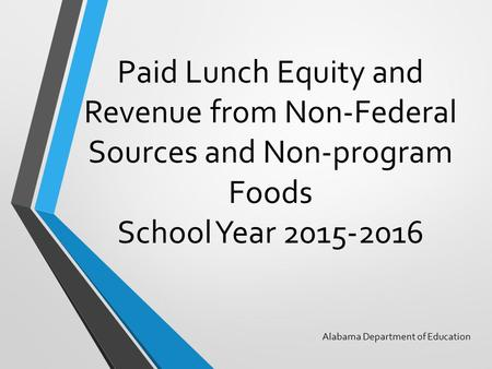 Paid Lunch Equity and Revenue from Non-Federal Sources and Non-program Foods School Year 2015-2016 Alabama Department of Education.
