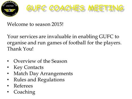 Welcome to season 2015! Your services are invaluable in enabling GUFC to organise and run games of football for the players. Thank You! Overview of the.
