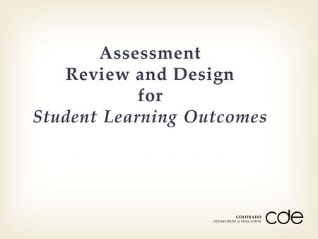Assessment Review and Design for Student Learning Outcomes.