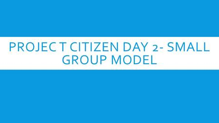 PROJEC T CITIZEN DAY 2- SMALL GROUP MODEL. STINGER- ALWAYS BE IN YOUR GROUP!!  1. The question assigned to me last class was:  2. I found the answer.