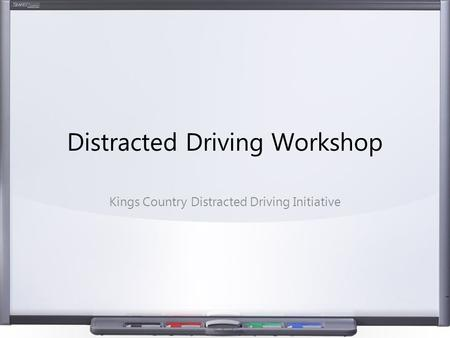 Distracted Driving Workshop Kings Country Distracted Driving Initiative.