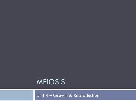 Unit 4 – Growth & Reproduction