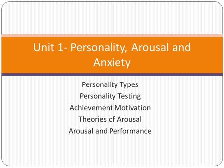 Unit 1- Personality, Arousal and Anxiety