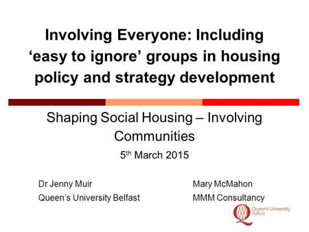Involving Everyone: Including 'easy to ignore' groups in housing policy and strategy development Shaping Social Housing – Involving Communities 5 th March.