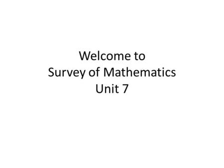 Welcome to Survey of Mathematics Unit 7