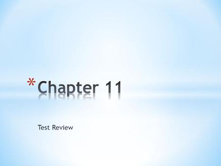 Chapter 11 Test Review.