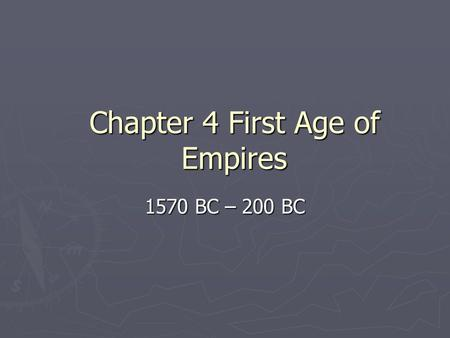 Chapter 4 First Age of Empires 1570 BC – 200 BC. Egyptians & Nubians ► Nomadic Invaders Rule Egypt  Hyksos ruled Egypt from 1640 to 1570 BC ► Had chariots.
