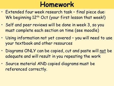 Extended four week research task – final piece due: Wk beginning 12 th Oct (your first lesson that week!) Self and peer reviews will be done in week 3,