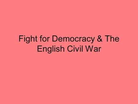 Fight for Democracy & The English Civil War