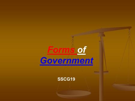 Forms of Government SSCG19. Governments can be classified by one or more of their basic features: Governments can be classified by one or more of their.