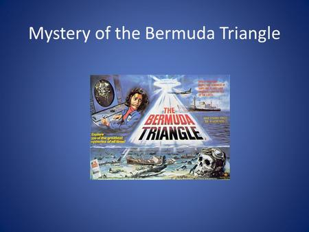 Mystery of the Bermuda Triangle. Where is it? What is it? Location of many mysterious disappearances of boats and planes. 1854 Bella 1872 Mary Celeste.