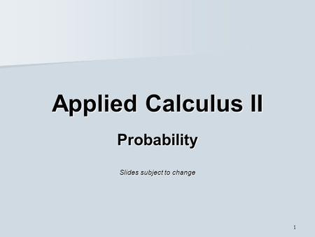 Probability Slides subject to change
