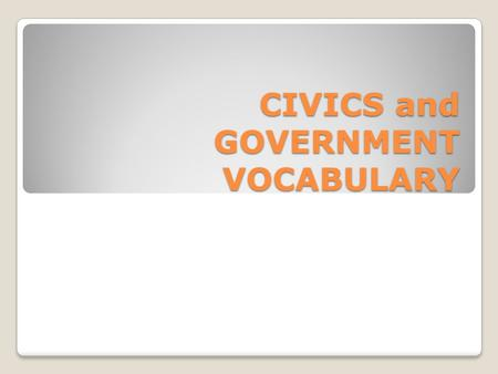 CIVICS and GOVERNMENT VOCABULARY. AUTOCRATIC Government in which power is held by a single, self- appointed ruler.
