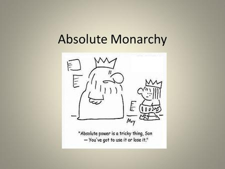 Absolute Monarchy. Absolute= – All powerful Monarchy= – King or queen Absolute Monarchy King/queen with complete control in their county.