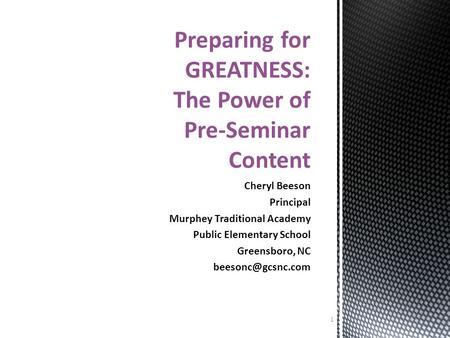 Cheryl Beeson Principal Murphey Traditional Academy Public Elementary School Greensboro, NC Preparing for GREATNESS: The Power of Pre-Seminar.