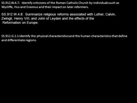 SS.912.W.4.7: Identify criticisms of the Roman Catholic Church by individuals such as Wycliffe, Hus and Erasmus and their impact on later reformers. SS.912.W.4.8: