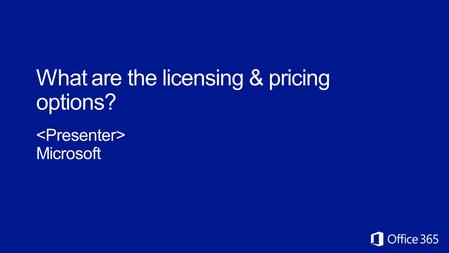 What are the licensing & pricing options? Microsoft.
